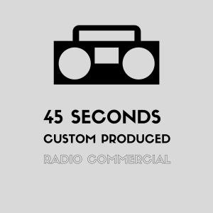 45 seconds custom radio commercial